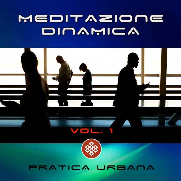 Meditazione dinamica Vol.1 - Pratica Urbana